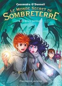 Cassandra O'Donnell - Le Monde Secret de Sombreterre Tome 3 : Les âmes perdues.