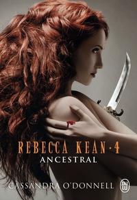Cassandra O'Donnell - Rebecca Kean Tome 4 : Ancestral.