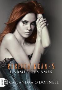 Cassandra O'Donnell - Rebecca Kean Tome 5 : L'armée des âmes.