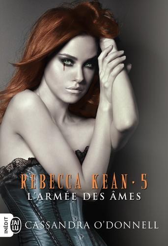 Rebecca Kean Tome 5 L'armée des âmes