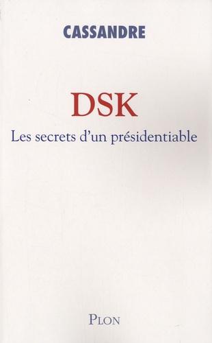 Cassandre - DSK - Les secrets d'un présidentiable.