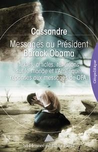Cassandre - Message au Président Barack Obama - Textes, articles, réflexions sur le monde et l'Amérique, réponses aux messages de OFA.