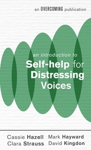 Cassie Hazell et Mark Hayward - An Introduction to Self-help for Distressing Voices.