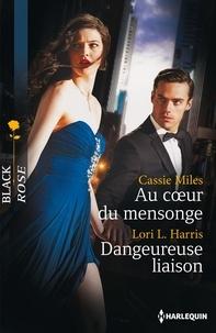 Cassie Miles et Lori L. Harris - Au coeur du mensonge - Dangereuse liaison.