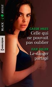 Cassie Miles et Julie Miller - Celle qui ne pouvait pas oublier - Le danger partagé.