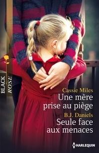Cassie Miles et B.J Daniels - Une mère prise au piège - Seule face aux menaces.