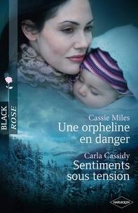 Cassie Miles et Carla Cassidy - Une orpheline en danger - Sentiments sous tension.
