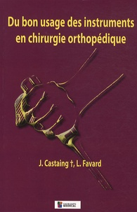 Castaing et  Favard - Du bon usage des instruments en chirurgie orthopedique 2e edition.