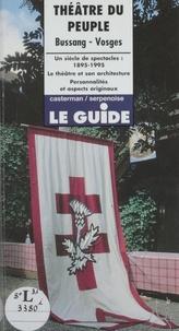 Casterman - Théâtre du Peuple, Bussang, Vosges - Un siècle de spectacles, 1895-1995, le théâtre et son architecture, personnalités et aspects originaux.