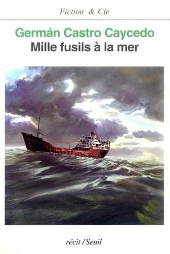Castro-Caycedo - Mille fusils à la mer - Récit.