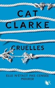 Cat Clarke et Alexandra Maillard - Cruelles.