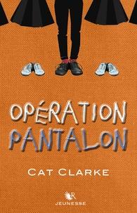 Cat Clarke - Opération pantalon.