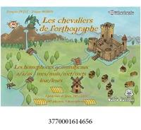 François Petit - Les chevaliers de l'orthographe Cycle 3 - Jouer avec les homophones grammaticaux - ou/où - est/et - ce/se.