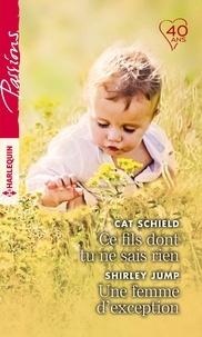 Cat Schield et Shirley Jump - Ce fils dont tu ne sais rien - Une femme d'exception.