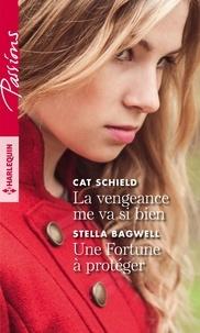 Cat Schield et Stella Bagwell - La vengeance me va si bien ; Une Fortune à protéger.