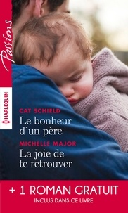 Cat Schield et Michelle Major - Le bonheur d'un père - La joie de te retrouver - L'éclat de tes yeux bleus.