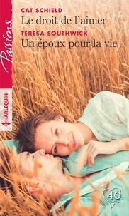 Cat Schield et Teresa Southwick - Le droit de l'aimer - Un époux pour la vie.