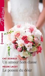 Cat Schield et Helen Lacey - Un amour hors classe - Le poison du désir.