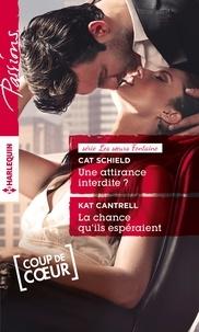 Cat Schield et Kat Cantrell - Une attirance interdite ? - La chance qu'ils espéraient - T3 - Les soeurs Fontaine.