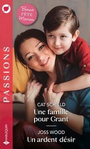 Cat Schield et Joss Wood - Une famille pour Grant - Un ardent désir.