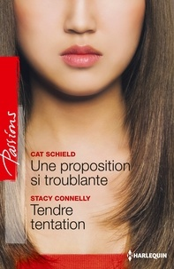 Cat Schield et Stacy Connelly - Une proposition si troublante - Tendre tentation.