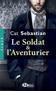 Cat Sebastian - Le soldat & l'aventurier.