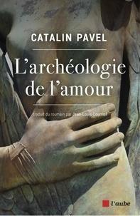Catalin Pavel - L'archéologie de l'amour.