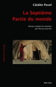 Catalin Pavel - La septième partie du monde.