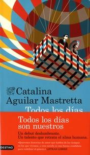 Catalina Aguilar Mastretta - Todos los dias son nuestros.