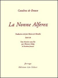 Catalina de Erauso et Florence Delay - La Nonne Alferez - Suivi de Une histoire sans fin.