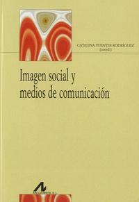Catalina Fuentes Rodríguez - Imagen social y medios de comunicación.
