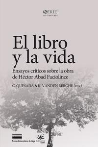 Catalina Quesada et Kristine Vanden Berghe - El libro y la vida - Ensayos criticos sobre la obra de Héctor Abad Faciolince.