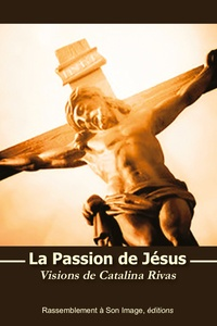 Catalina Rivas - La passion de Jésus - Visions de Catalina Rivas.