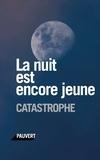 Catastrophe - La nuit est encore jeune.