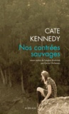 Cate Kennedy - Nos contrées sauvages.