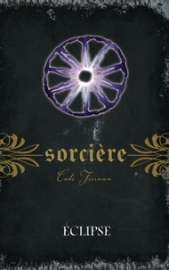 Cate Tiernan - Sorcière  : Sorcière - Éclipse.