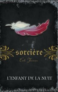 Cate Tiernan - Sorcière  : Sorcière - L'enfant de la nuit.