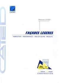 CATED - Façades légères - Fabrication, performances, mise en oeuvre, produits.