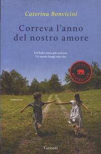 Caterina Bonvicini - Correva l'anno del nostro amore.