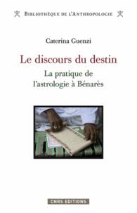 Caterina Guenzi - Le discours du destin - La pratique de l'astrologie à Bénarès.