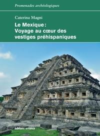 Caterina Magni - Le Mexique - Voyage au coeur des vestiges préhispaniques.