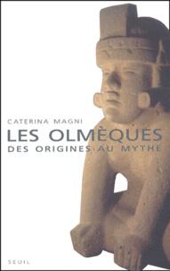 Caterina Magni - Les Olmèques - Des origines au mythe.