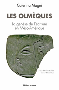 Caterina Magni - Les Olmèques - La genèse de l'écriture en Méso-Amérique.