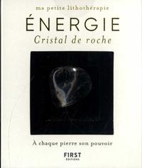 Catérina Zita - Energie - Cristal de roche. Avec 1 livret de 48 pages et 1 cristal de roche.