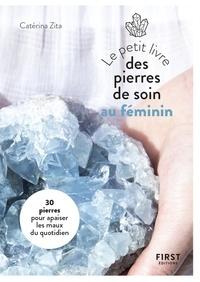 Catérina Zita - Le petit livre des pierres de soin au féminin.