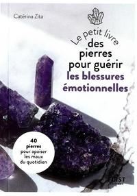 Catérina Zita - Le petit livre des pierres pour guérir les blessures émotionnelles.