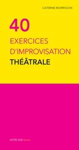 40 exercices d'improvisation théâtrale - Caterine Morrisson | Showmesound.org