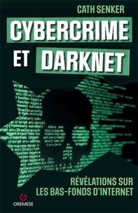Cath Senker - Cybercrime et Darknet - Révélations sur les bas-fonds d'internet.