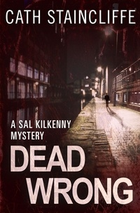 Cath Staincliffe - Dead Wrong - Sal Kilkenny #3.