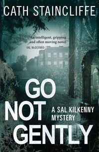 Cath Staincliffe - Go Not Gently - Sal Kilkenny #2.